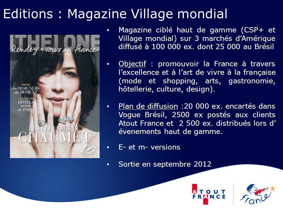 Editions : Magazine Village mondial Magazine ciblé haut de gamme (CSP+ et Village mondial) sur 3 marchés dAmérique diffusé à 100 000 ex. dont 25 000 a