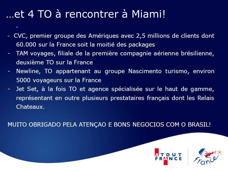…et 4 TO à rencontrer à Miami! - - CVC, premier groupe des Amériques avec 2,5 millions de clients dont 60.000 sur la France soit la moitié des package