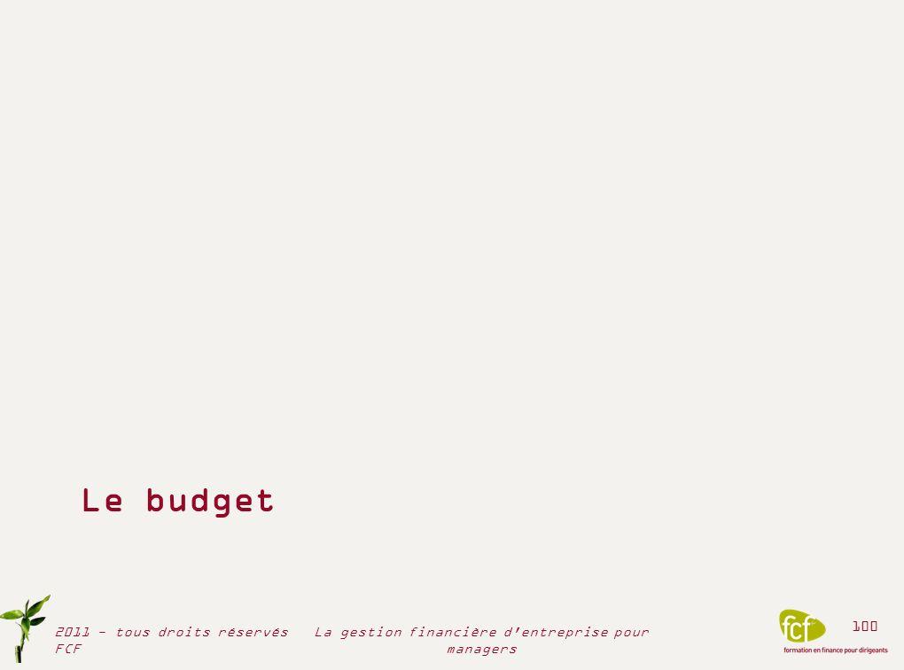 Le budget 2011 - tous droits réservés FCF 100 La gestion financière d'entreprise pour managers