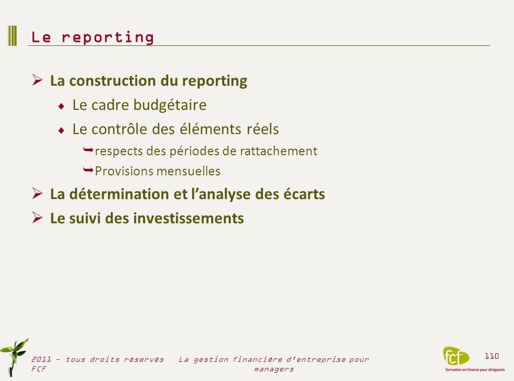 La construction du reporting Le cadre budgétaire Le contrôle des éléments réels respects des périodes de rattachement Provisions mensuelles La détermi