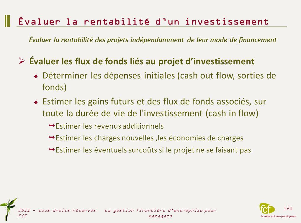 Évaluer les flux de fonds liés au projet dinvestissement Déterminer les dépenses initiales (cash out flow, sorties de fonds) Estimer les gains futurs