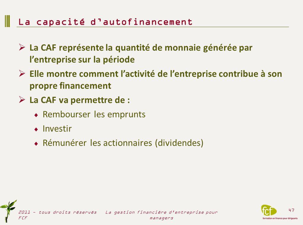 La CAF représente la quantité de monnaie générée par lentreprise sur la période Elle montre comment lactivité de lentreprise contribue à son propre fi