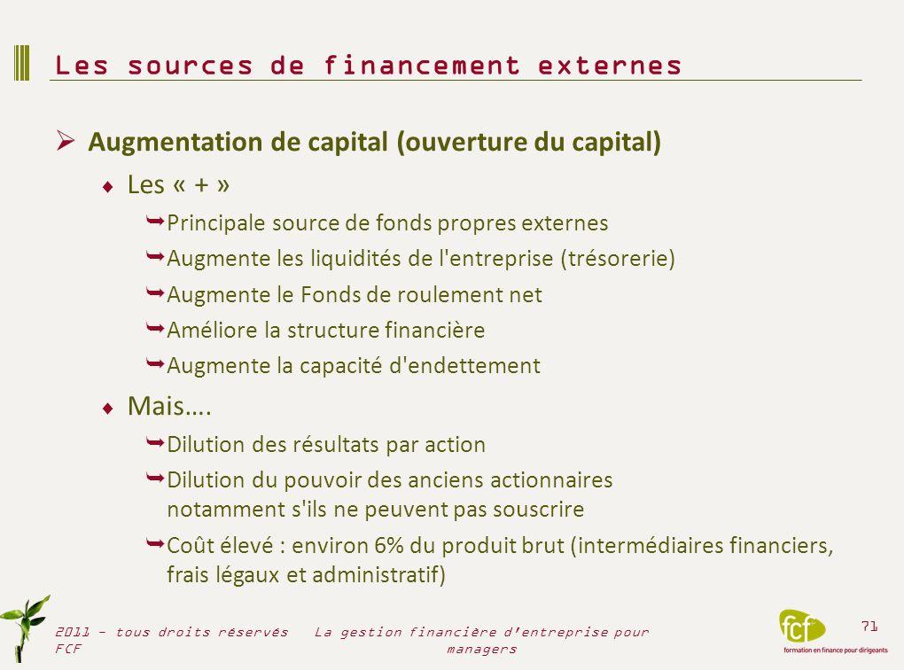 Augmentation de capital (ouverture du capital) Les « + » Principale source de fonds propres externes Augmente les liquidités de l'entreprise (trésorer