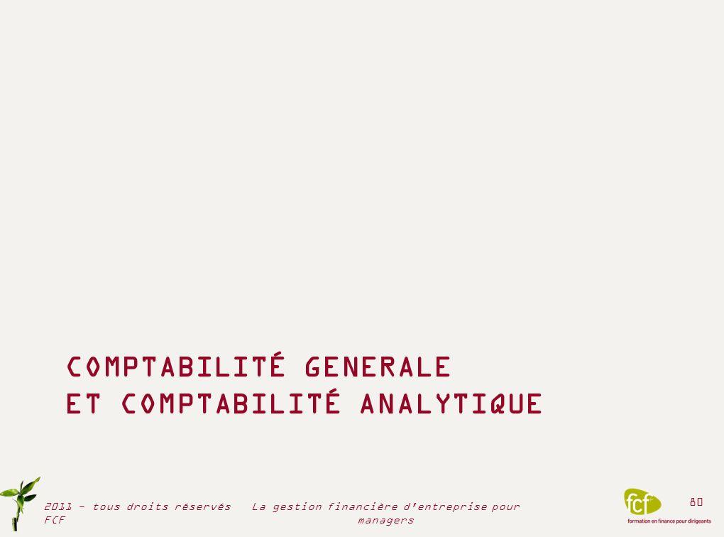 COMPTABILITÉ GENERALE ET COMPTABILITÉ ANALYTIQUE 2011 - tous droits réservés FCF 80 La gestion financière d'entreprise pour managers