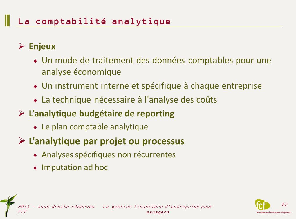 Enjeux Un mode de traitement des données comptables pour une analyse économique Un instrument interne et spécifique à chaque entreprise La technique n