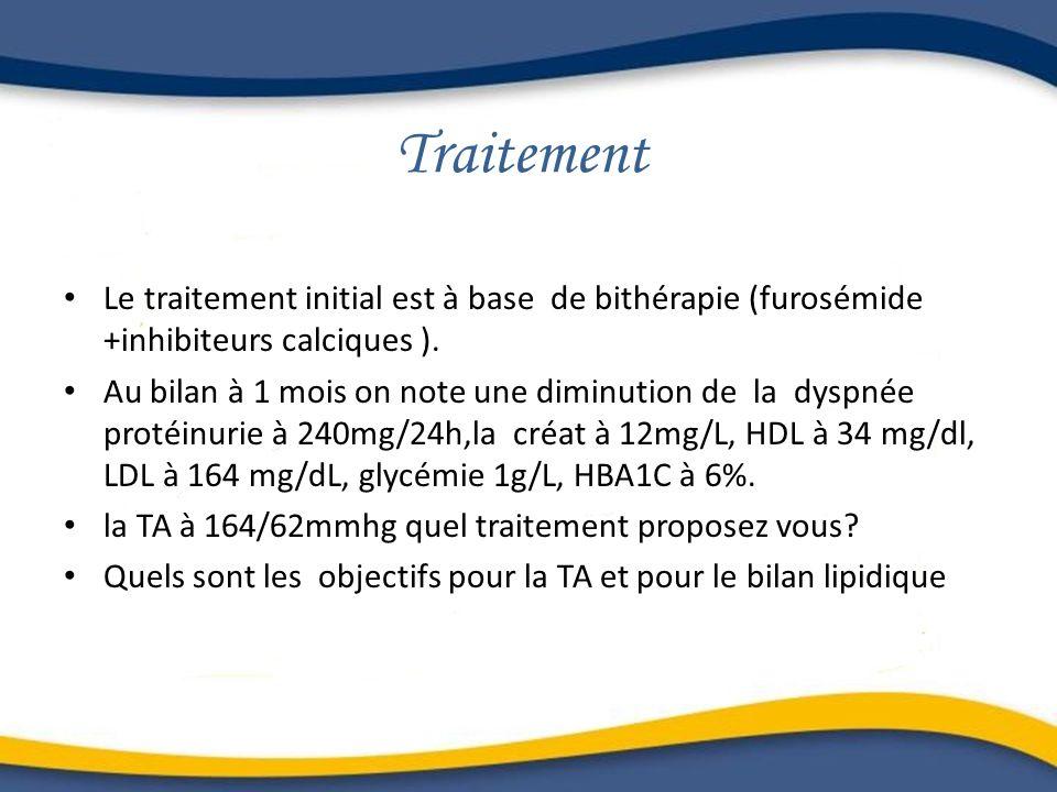 Traitement Le traitement initial est à base de bithérapie (furosémide +inhibiteurs calciques ). Au bilan à 1 mois on note une diminution de la dyspnée