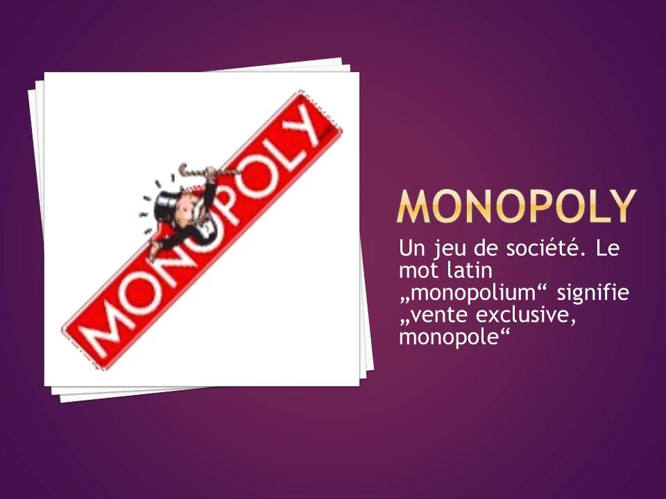 Un jeu de société. Le mot latin monopolium signifie vente exclusive, monopole
