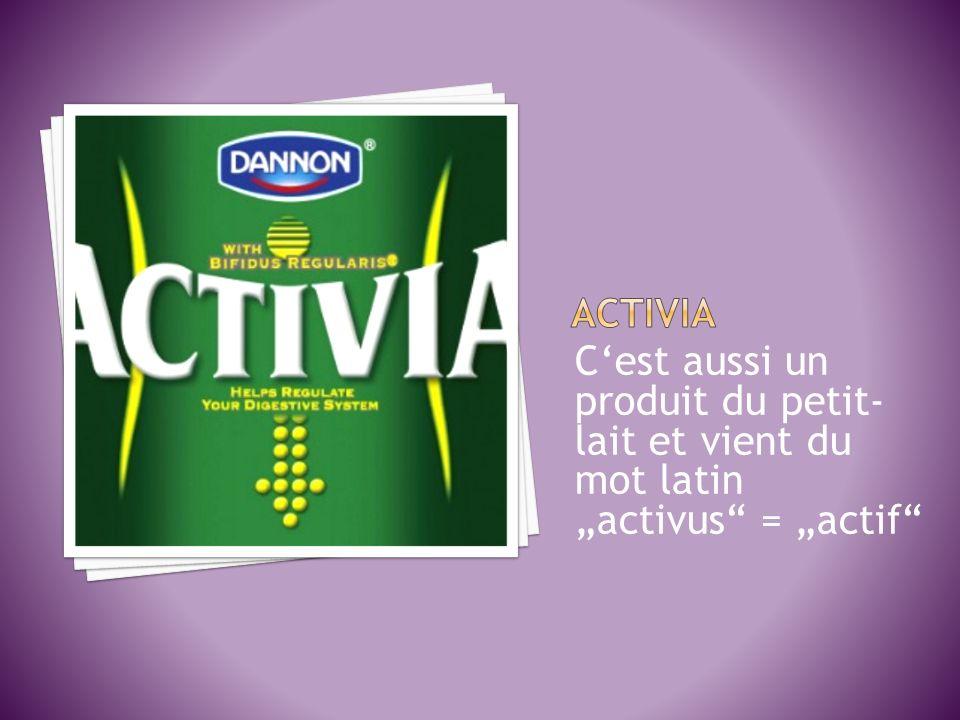 Cest aussi un produit du petit- lait et vient du mot latin activus = actif
