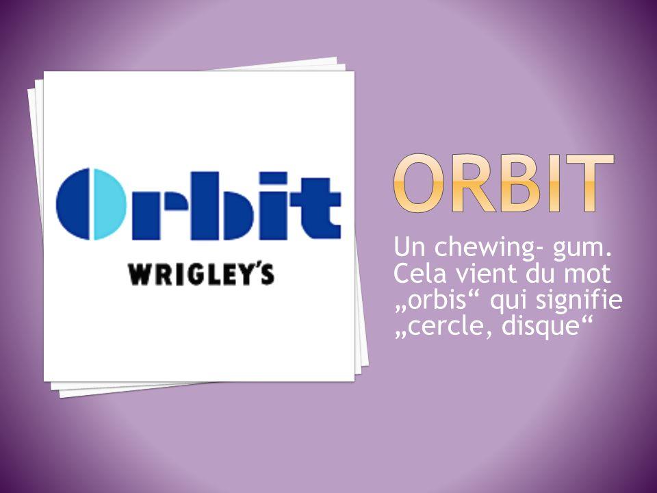 Un chewing- gum. Cela vient du mot orbis qui signifie cercle, disque