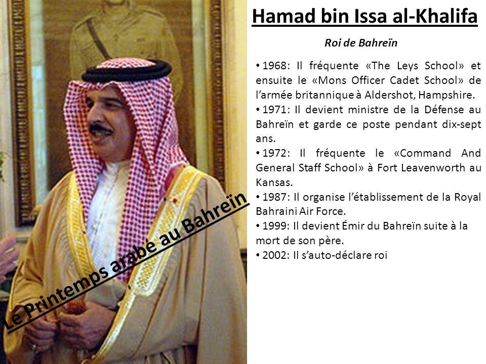 Le Printemps arabe au Bahreïn Hamad bin Issa al-Khalifa Roi de Bahreïn 1968: Il fréquente «The Leys School» et ensuite le «Mons Officer Cadet School»