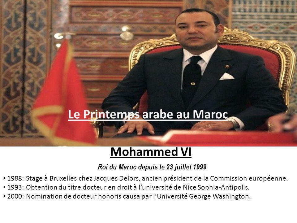 Le Printemps arabe au Maroc Mohammed VI Roi du Maroc depuis le 23 juillet 1999 1988: Stage à Bruxelles chez Jacques Delors, ancien président de la Com