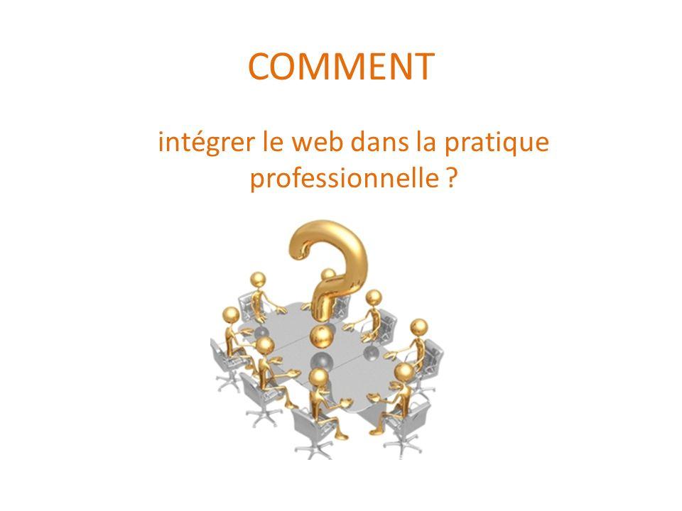COMMENT intégrer le web dans la pratique professionnelle ?