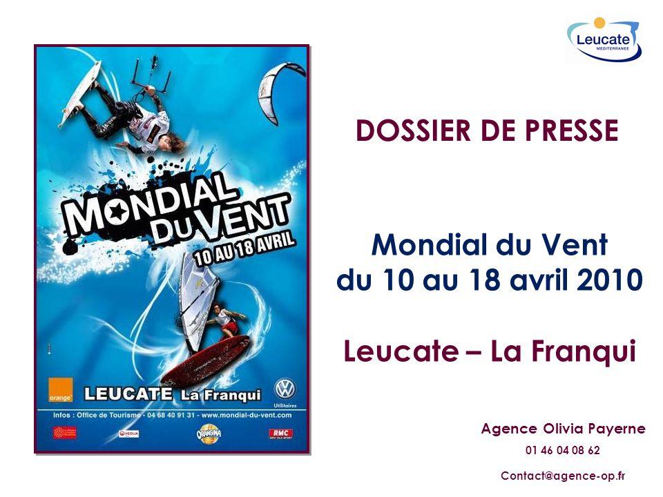 1 DOSSIER DE PRESSE Mondial du Vent du 10 au 18 avril 2010 Leucate – La Franqui Agence Olivia Payerne 01 46 04 08 62 Contact@agence-op.fr