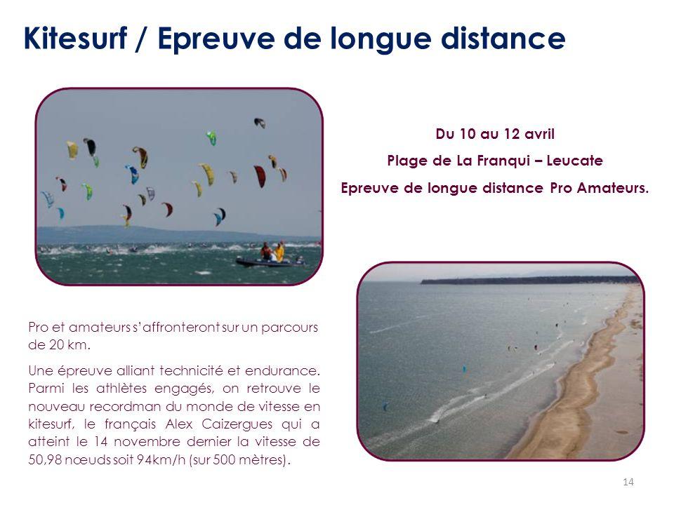 14 Kitesurf / Epreuve de longue distance Pro et amateurs saffronteront sur un parcours de 20 km. Une épreuve alliant technicité et endurance. Parmi le