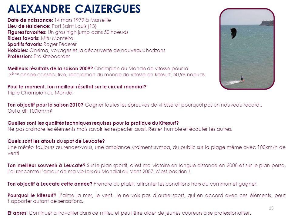 15 Date de naissance: 14 mars 1979 à Marseille Lieu de résidence: Port Saint Louis (13) Figures favorites: Un gros high jump dans 50 noeuds Riders fav