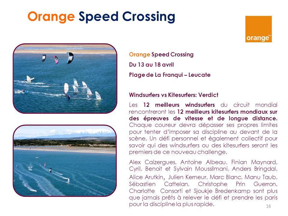 16 Orange Speed Crossing Du 13 au 18 avril Plage de La Franqui – Leucate Windsurfers vs Kitesurfers: Verdict Les 12 meilleurs windsurfers du circuit m