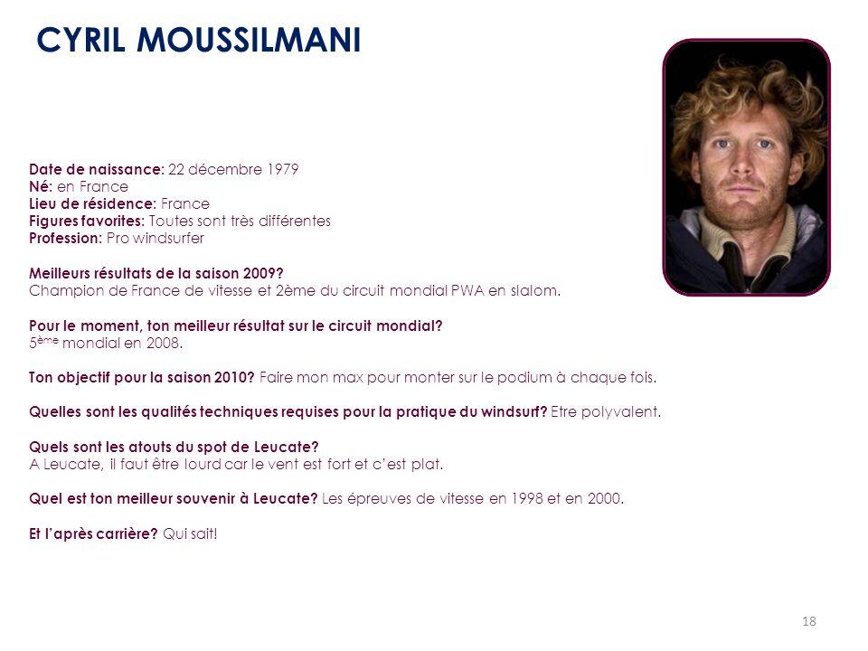 18 Date de naissance: 22 décembre 1979 Né: en France Lieu de résidence: France Figures favorites: Toutes sont très différentes Profession: Pro windsur