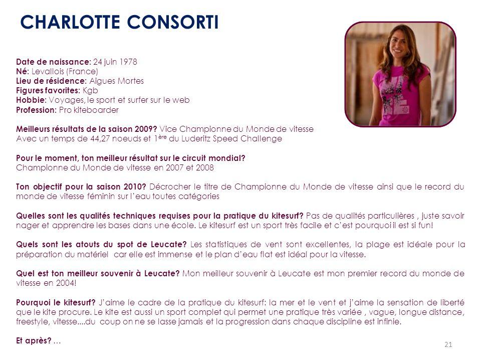 21 Date de naissance: 24 juin 1978 Né: Levallois (France) Lieu de résidence: Aigues Mortes Figures favorites: Kgb Hobbie: Voyages, le sport et surfer
