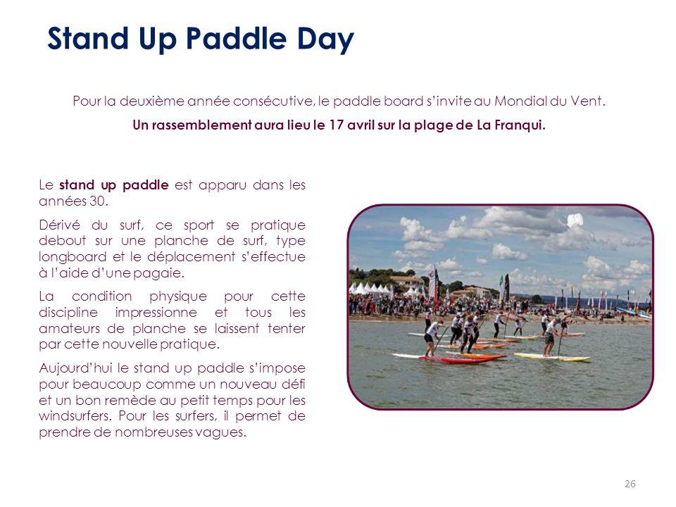 26 Stand Up Paddle Day Pour la deuxième année consécutive, le paddle board sinvite au Mondial du Vent. Un rassemblement aura lieu le 17 avril sur la p