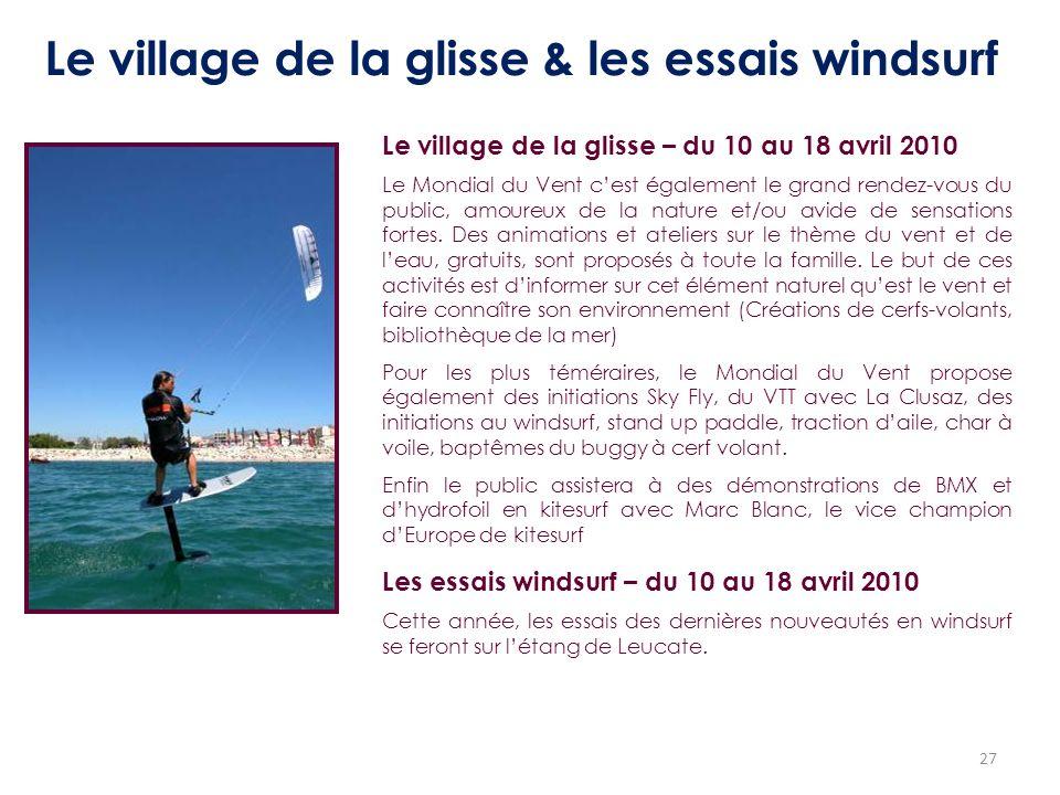 27 Le village de la glisse & les essais windsurf Le village de la glisse – du 10 au 18 avril 2010 Le Mondial du Vent cest également le grand rendez-vo
