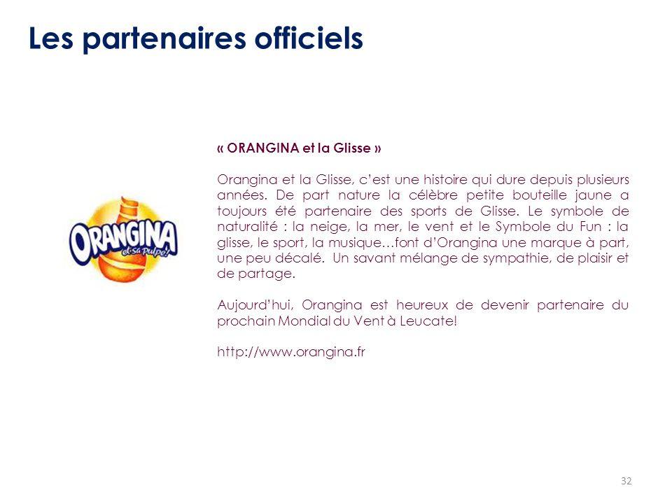 32 Les partenaires officiels « ORANGINA et la Glisse » Orangina et la Glisse, cest une histoire qui dure depuis plusieurs années. De part nature la cé