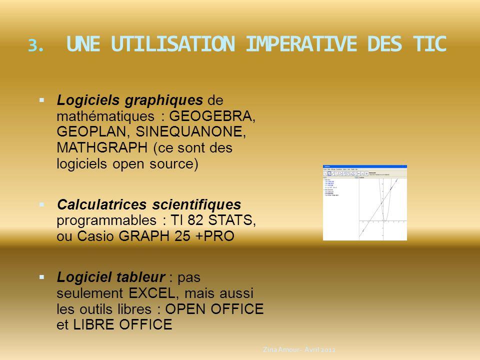 3. UNE UTILISATION IMPERATIVE DES TIC Logiciels graphiques de mathématiques : GEOGEBRA, GEOPLAN, SINEQUANONE, MATHGRAPH (ce sont des logiciels open so