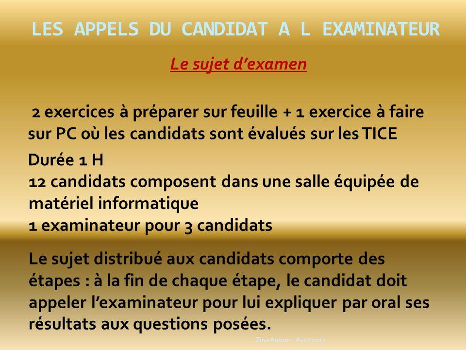 LES APPELS DU CANDIDAT A L EXAMINATEUR 2 exercices à préparer sur feuille + 1 exercice à faire sur PC où les candidats sont évalués sur les TICE Durée