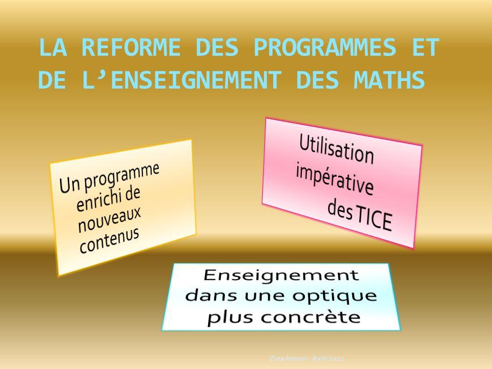 LA REFORME DES PROGRAMMES ET DE LENSEIGNEMENT DES MATHS Zina Amour- Avril 2012