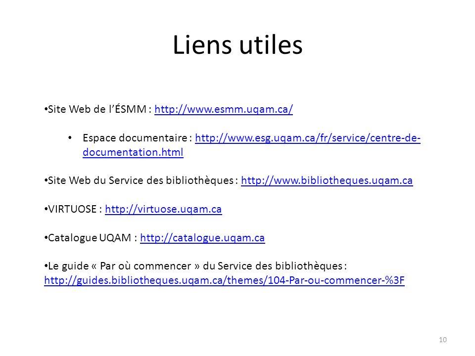 Liens utiles 10 Site Web de lÉSMM : http://www.esmm.uqam.ca/http://www.esmm.uqam.ca/ Espace documentaire : http://www.esg.uqam.ca/fr/service/centre-de
