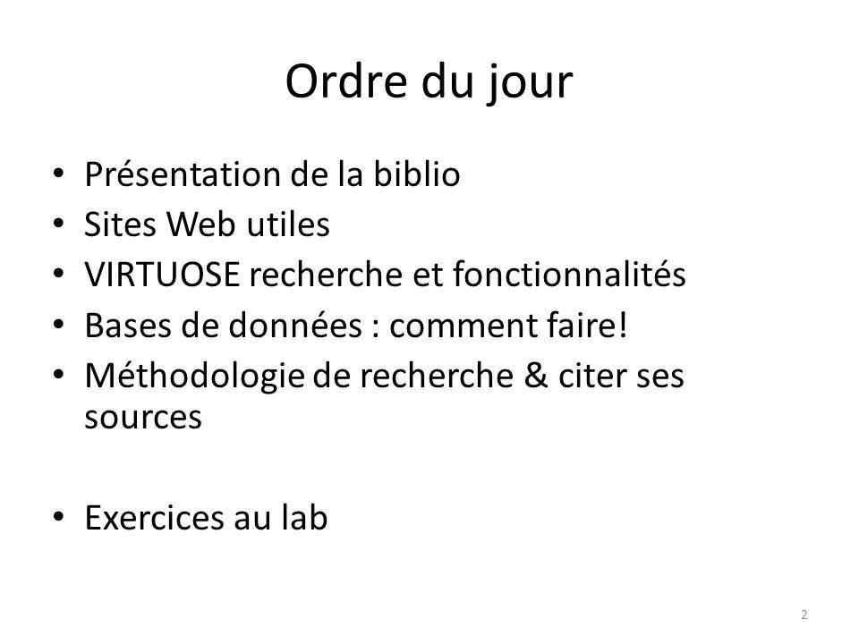 Ordre du jour Présentation de la biblio Sites Web utiles VIRTUOSE recherche et fonctionnalités Bases de données : comment faire! Méthodologie de reche
