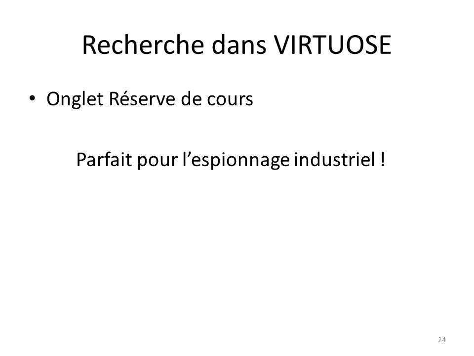 Recherche dans VIRTUOSE Onglet Réserve de cours Parfait pour lespionnage industriel ! 24