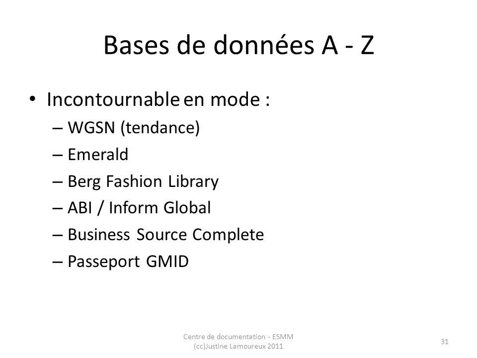 Bases de données A - Z Incontournable en mode : – WGSN (tendance) – Emerald – Berg Fashion Library – ABI / Inform Global – Business Source Complete –