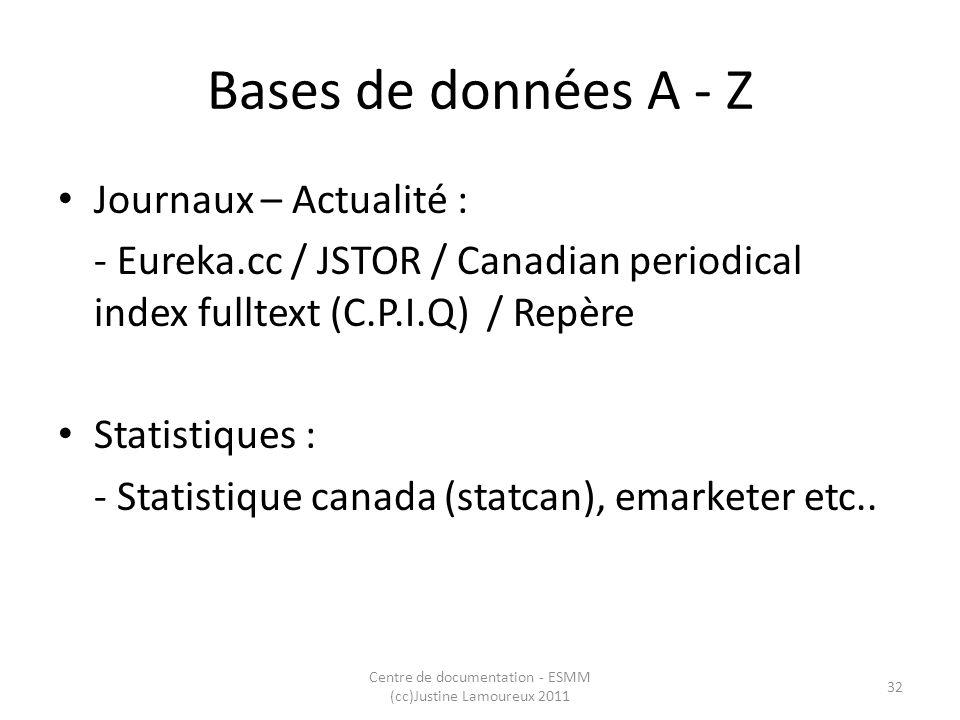 Bases de données A - Z Journaux – Actualité : - Eureka.cc / JSTOR / Canadian periodical index fulltext (C.P.I.Q) / Repère Statistiques : - Statistique