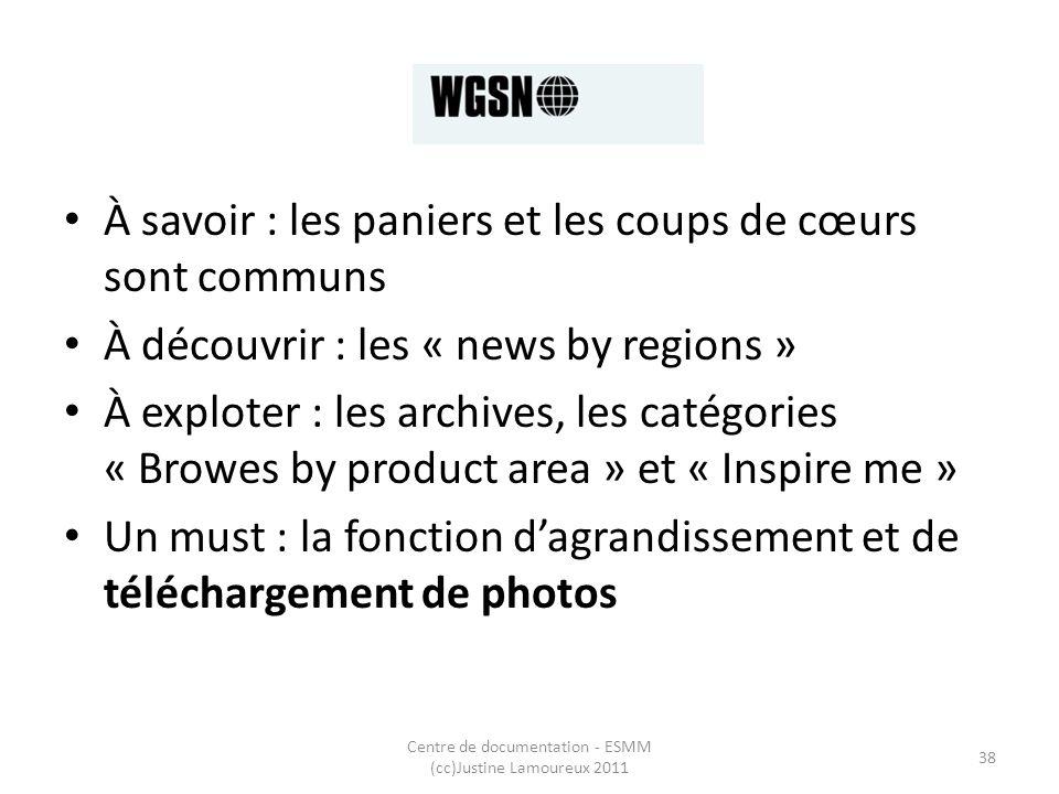 WGSN Centre de documentation - ESMM (cc)Justine Lamoureux 2011 38 À savoir : les paniers et les coups de cœurs sont communs À découvrir : les « news b