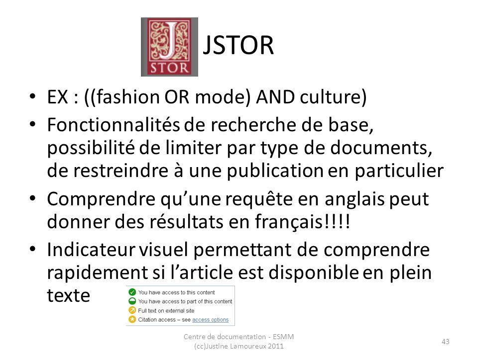 JSTOR EX : ((fashion OR mode) AND culture) Fonctionnalités de recherche de base, possibilité de limiter par type de documents, de restreindre à une pu