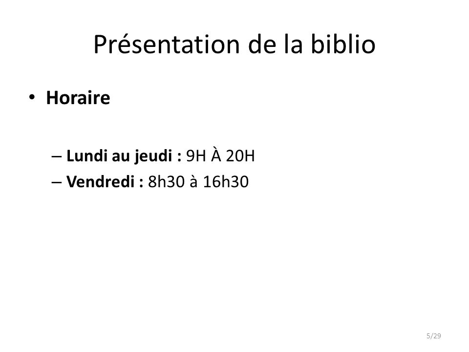 Présentation de la biblio Horaire – Lundi au jeudi : 9H À 20H – Vendredi : 8h30 à 16h30 5/29