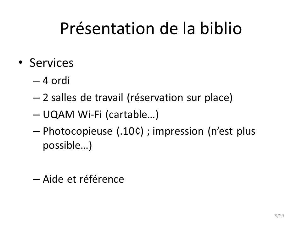 Présentation de la biblio Services – 4 ordi – 2 salles de travail (réservation sur place) – UQAM Wi-Fi (cartable…) – Photocopieuse (.10¢) ; impression