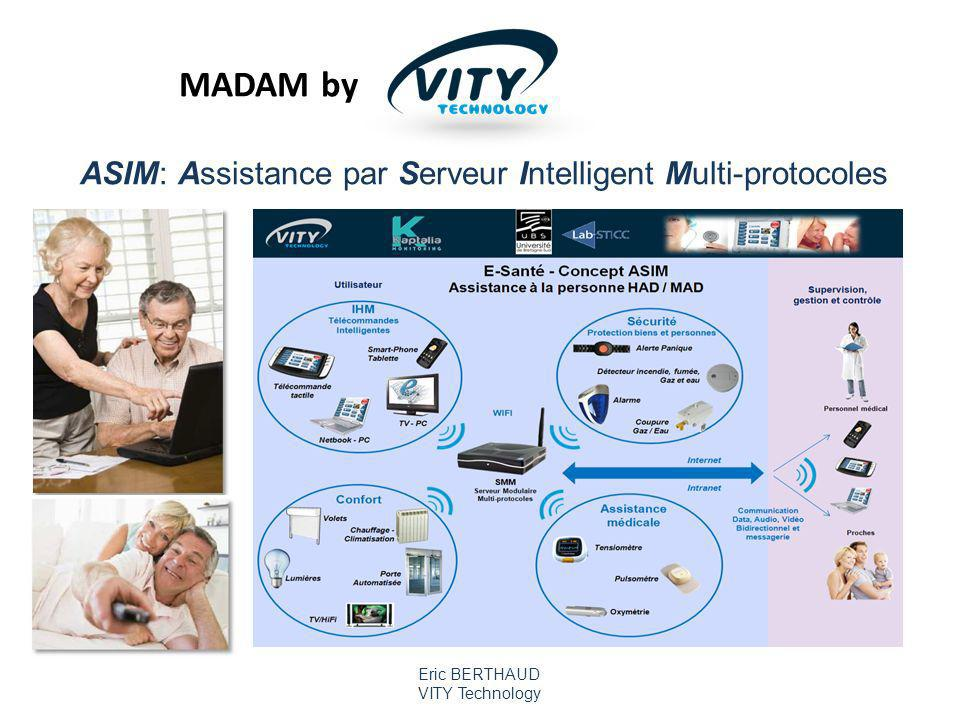 Eric BERTHAUD VITY Technology ASIM: Assistance par Serveur Intelligent Multi-protocoles MADAM by