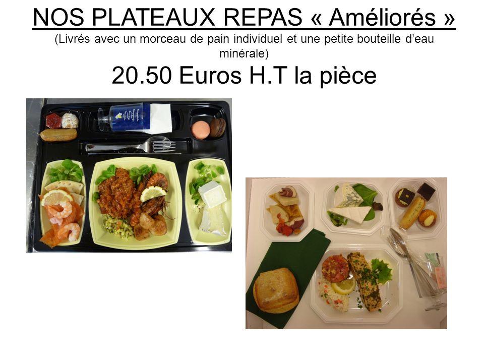 NOS PLATEAUX REPAS « Améliorés » (Livrés avec un morceau de pain individuel et une petite bouteille deau minérale) 20.50 Euros H.T la pièce
