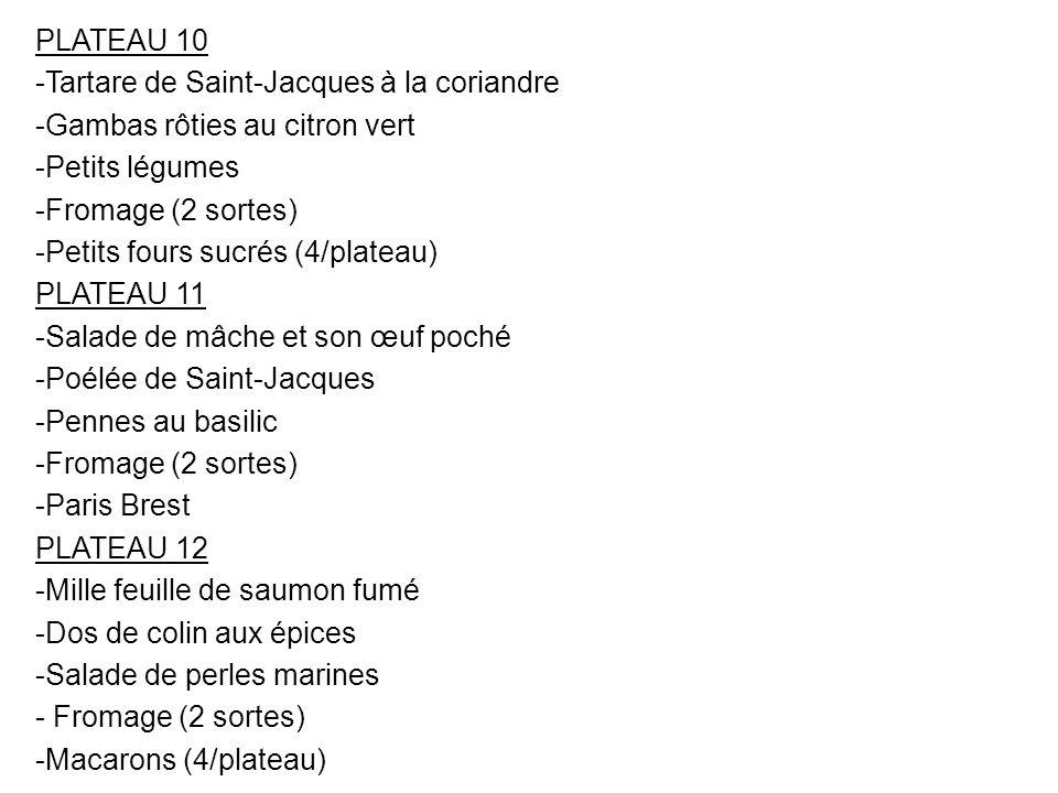 PLATEAU 10 -Tartare de Saint-Jacques à la coriandre -Gambas rôties au citron vert -Petits légumes -Fromage (2 sortes) -Petits fours sucrés (4/plateau)