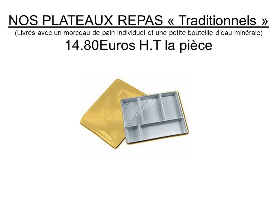 NOS PLATEAUX REPAS « Traditionnels » (Livrés avec un morceau de pain individuel et une petite bouteille deau minérale) 14.80Euros H.T la pièce