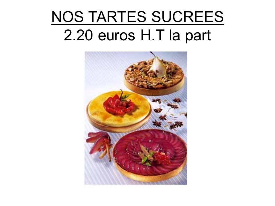 NOS TARTES SUCREES 2.20 euros H.T la part