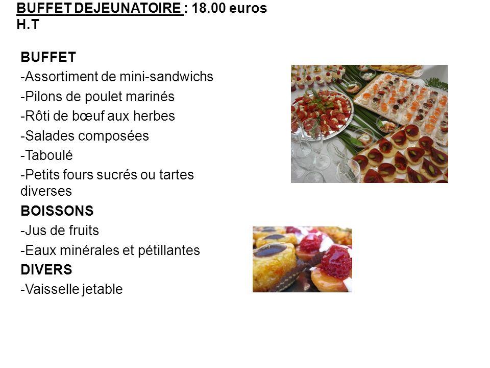 BUFFET DEJEUNATOIRE : 18.00 euros H.T BUFFET -Assortiment de mini-sandwichs -Pilons de poulet marinés -Rôti de bœuf aux herbes -Salades composées -Tab