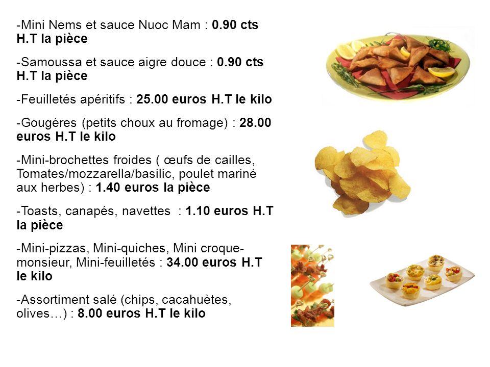 -Mini Nems et sauce Nuoc Mam : 0.90 cts H.T la pièce -Samoussa et sauce aigre douce : 0.90 cts H.T la pièce -Feuilletés apéritifs : 25.00 euros H.T le