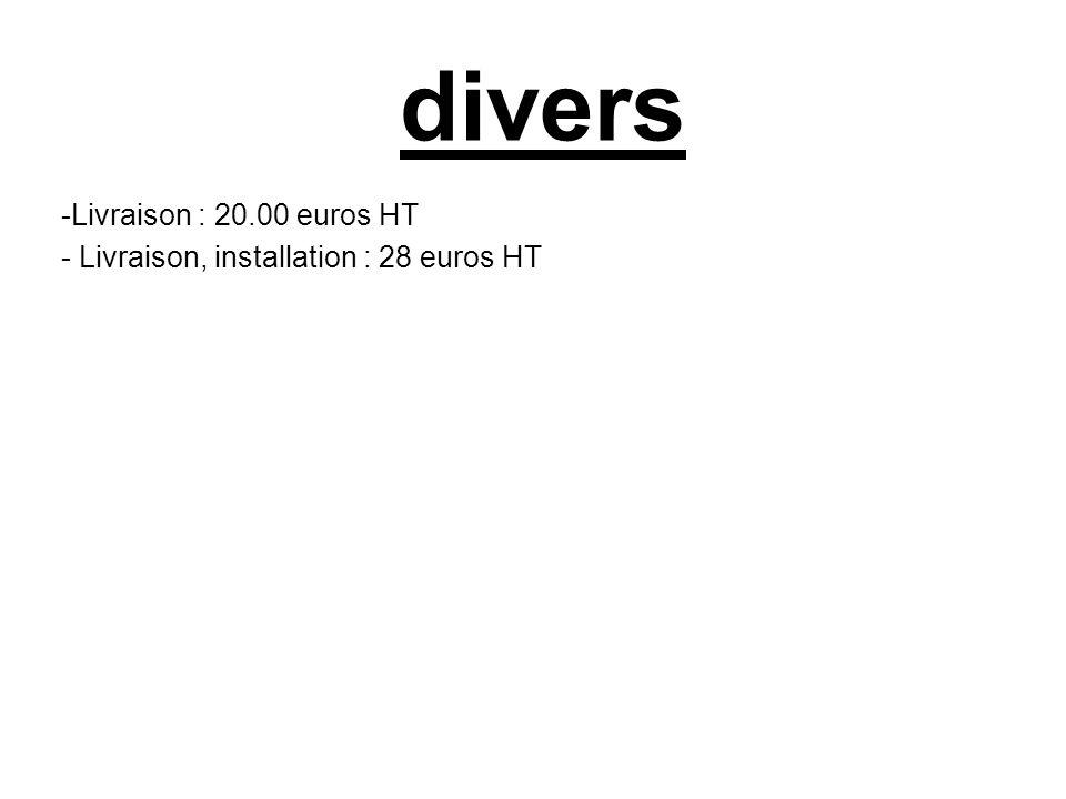divers -Livraison : 20.00 euros HT - Livraison, installation : 28 euros HT
