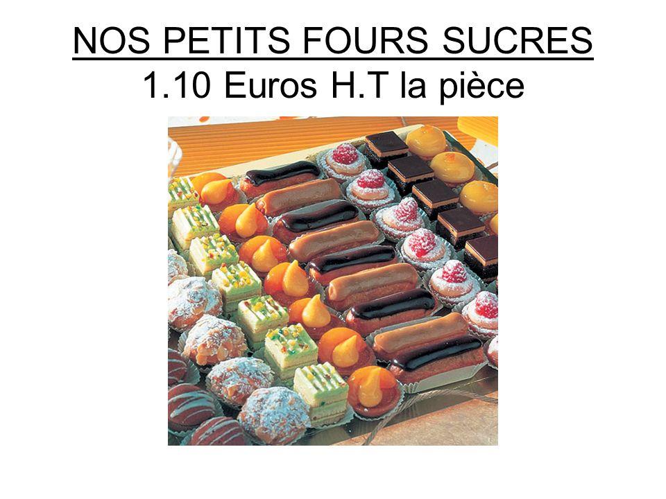 NOS PETITS FOURS SUCRES 1.10 Euros H.T la pièce