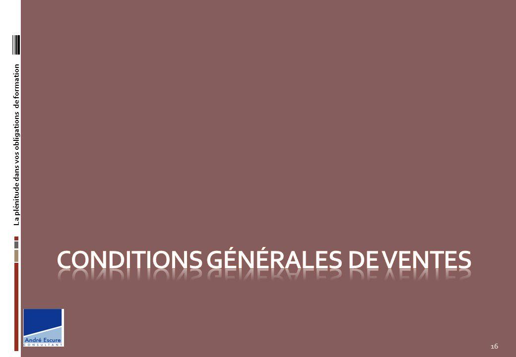 17 La plénitude dans vos obligations de formation CONDITIONS GENERALES DE PRESTATION DE FORMATION