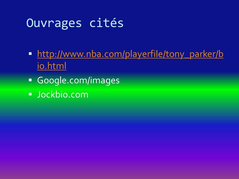 Ouvrages cités http://www.nba.com/playerfile/tony_parker/b io.html http://www.nba.com/playerfile/tony_parker/b io.html Google.com/images Jockbio.com