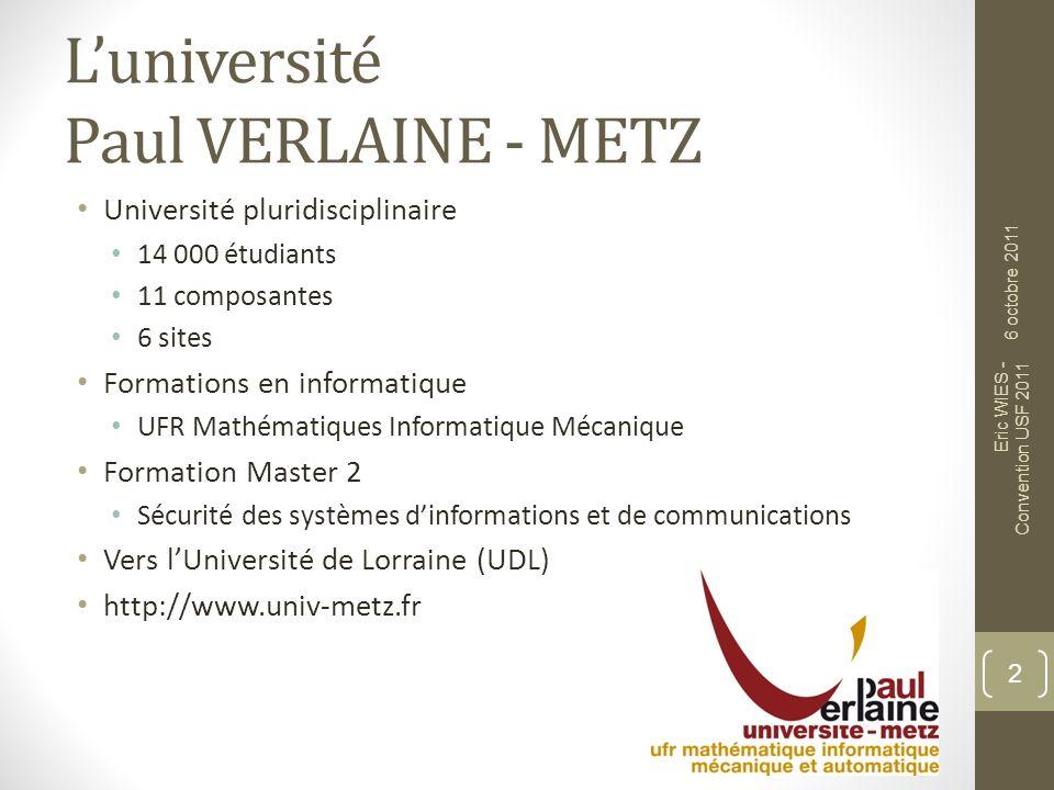 Luniversité Paul VERLAINE - METZ Université pluridisciplinaire 14 000 étudiants 11 composantes 6 sites Formations en informatique UFR Mathématiques In