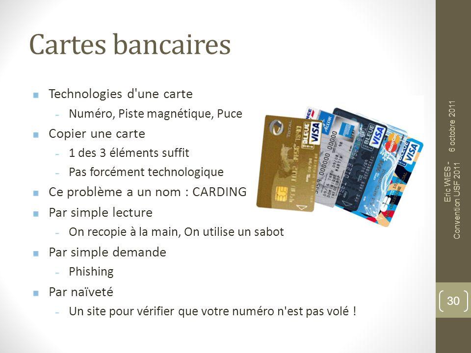 Cartes bancaires Technologies d'une carte Numéro, Piste magnétique, Puce Copier une carte 1 des 3 éléments suffit Pas forcément technologique Ce probl